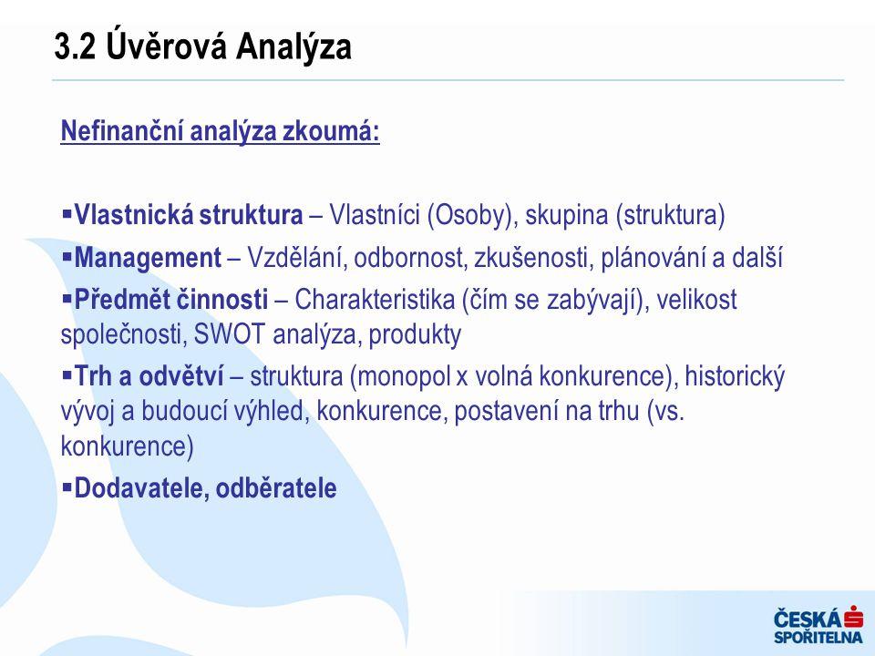 Nefinanční analýza zkoumá:  Vlastnická struktura – Vlastníci (Osoby), skupina (struktura)  Management – Vzdělání, odbornost, zkušenosti, plánování a