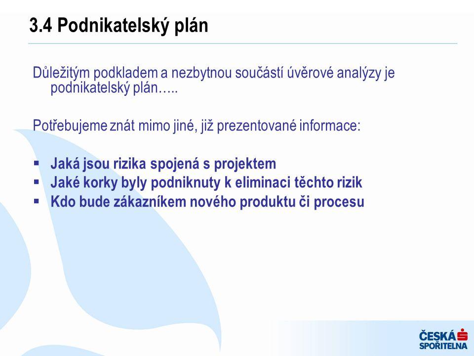 Důležitým podkladem a nezbytnou součástí úvěrové analýzy je podnikatelský plán….. Potřebujeme znát mimo jiné, již prezentované informace:  Jaká jsou