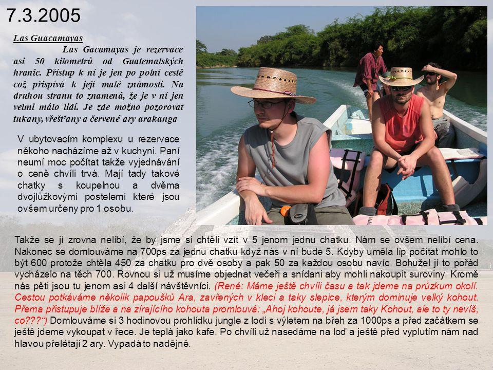 7.3.2005 Las Guacamayas Las Gacamayas je rezervace asi 50 kilometrů od Guatemalských hranic.
