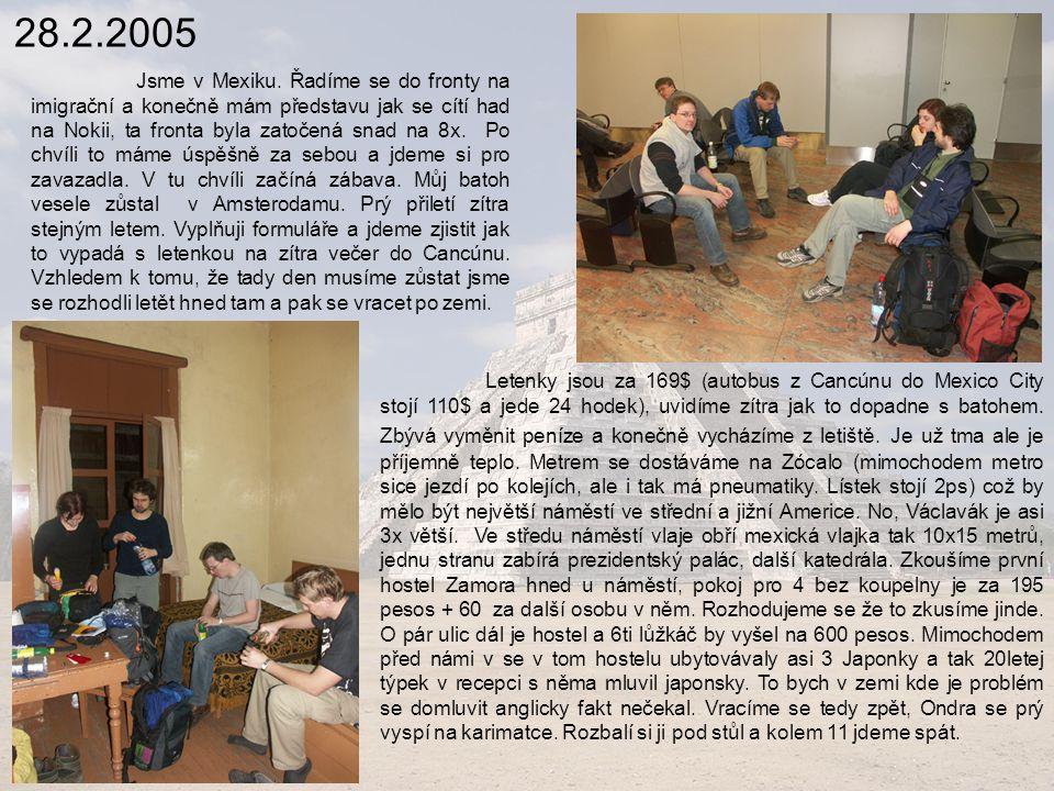 28.2.2005 Mexico City Rozprostírá se ve velkém údolí ve výšce 2240mnm.