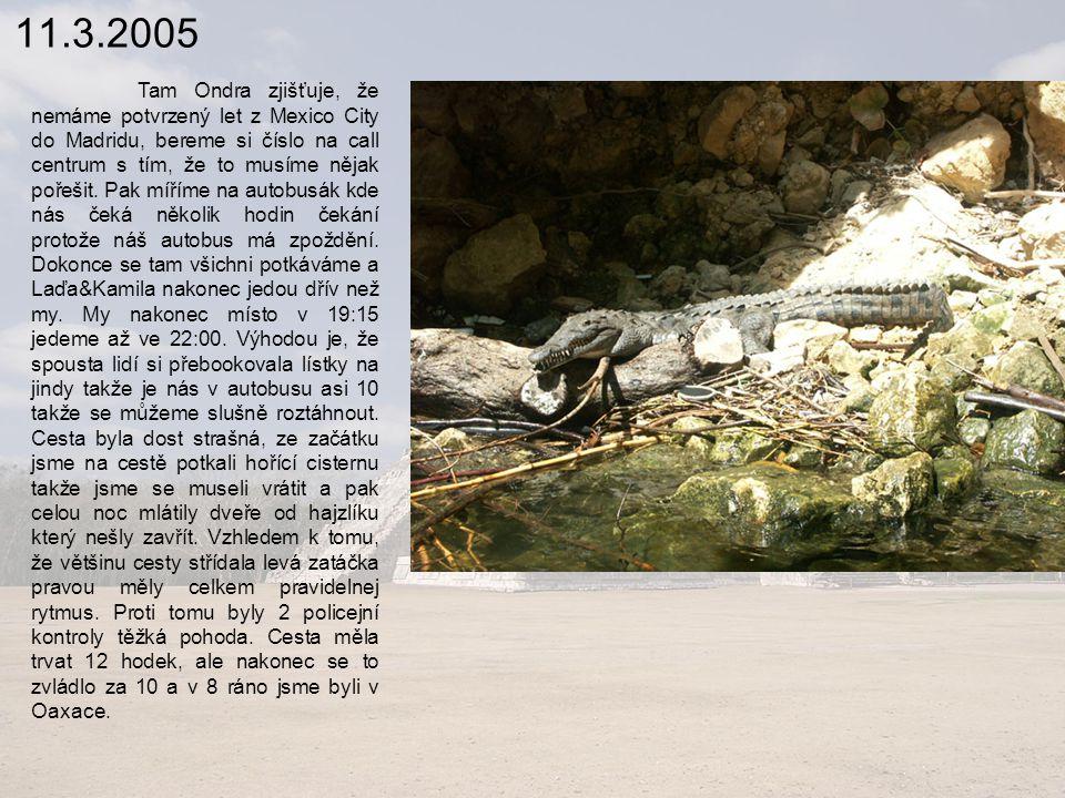 11.3.2005 Tam Ondra zjišťuje, že nemáme potvrzený let z Mexico City do Madridu, bereme si číslo na call centrum s tím, že to musíme nějak pořešit.