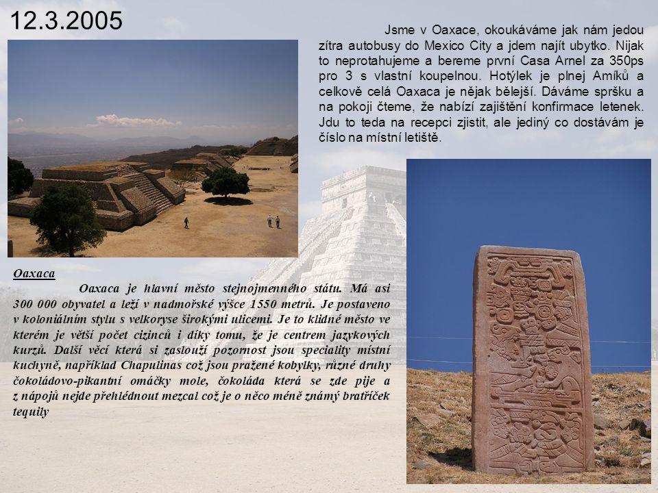 12.3.2005 Jsme v Oaxace, okoukáváme jak nám jedou zítra autobusy do Mexico City a jdem najít ubytko.