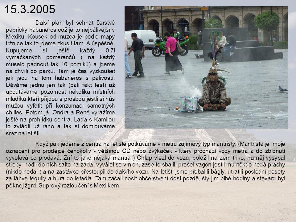 15.3.2005 Další plán byl sehnat čerstvé papričky habaneros což je to nejpálivější v Mexiku.