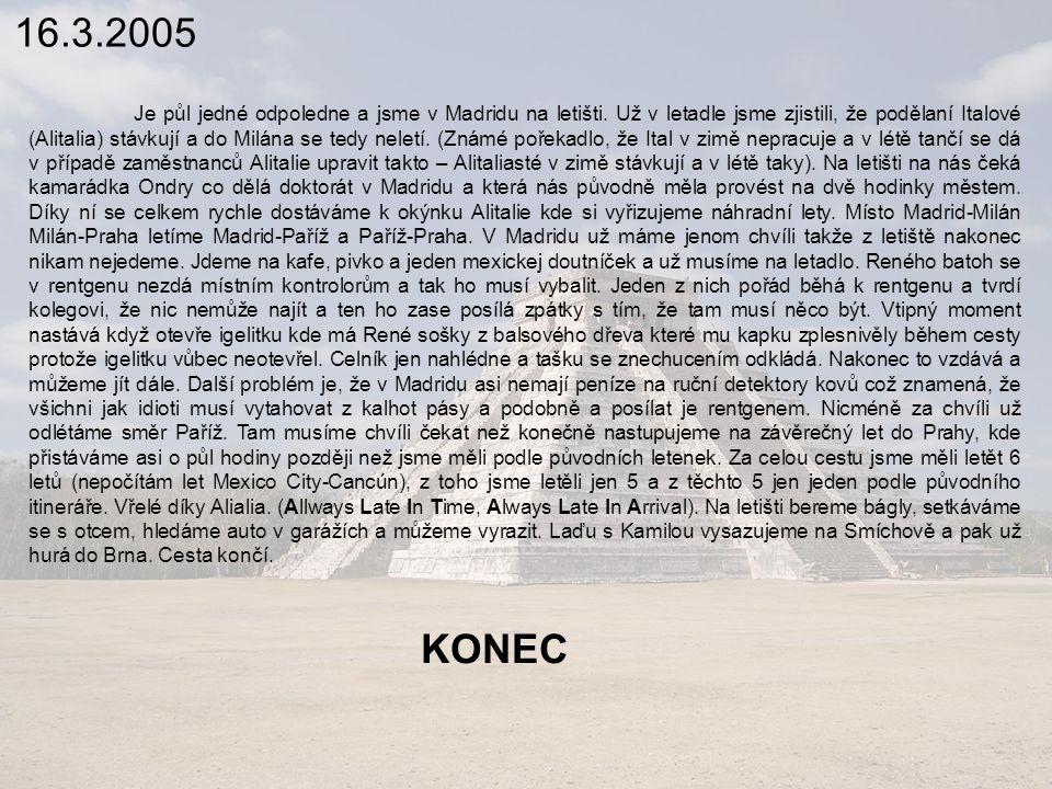 16.3.2005 Je půl jedné odpoledne a jsme v Madridu na letišti.