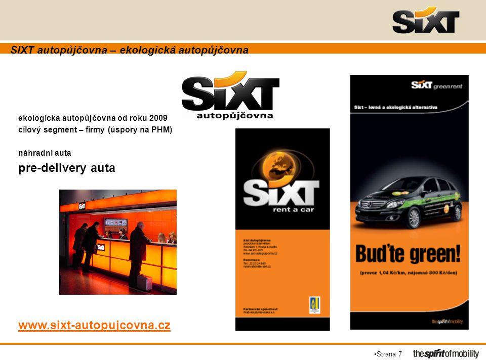 Strana 7 SIXT autopůjčovna – ekologická autopůjčovna ekologická autopůjčovna od roku 2009 cílový segment – firmy (úspory na PHM) náhradní auta pre-del