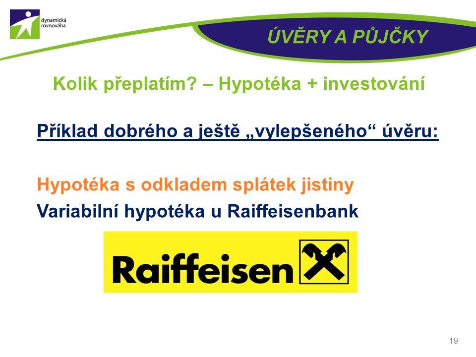 """ÚVĚRY A PŮJČKY Příklad dobrého a ještě """"vylepšeného úvěru: Hypotéka s odkladem splátek jistiny Variabilní hypotéka u Raiffeisenbank 19 Kolik přeplatím."""