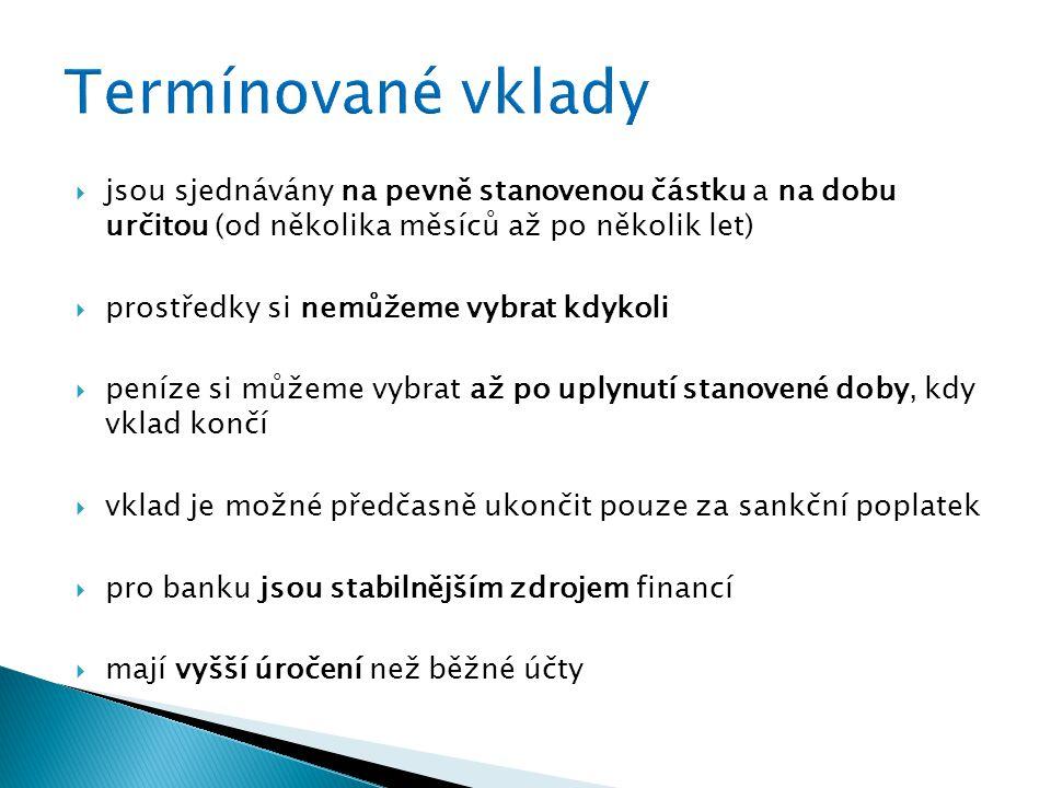  jsou sjednávány na pevně stanovenou částku a na dobu určitou (od několika měsíců až po několik let)  prostředky si nemůžeme vybrat kdykoli  peníze si můžeme vybrat až po uplynutí stanovené doby, kdy vklad končí  vklad je možné předčasně ukončit pouze za sankční poplatek  pro banku jsou stabilnějším zdrojem financí  mají vyšší úročení než běžné účty