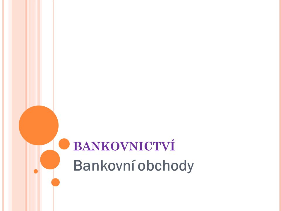 BANKOVNICTVÍ Bankovní obchody