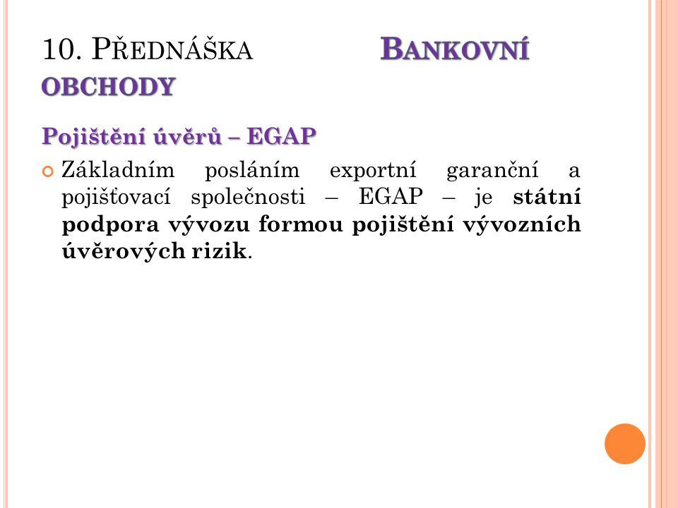 Pojištění úvěrů – EGAP Základním posláním exportní garanční a pojišťovací společnosti – EGAP – je státní podpora vývozu formou pojištění vývozních úvěrových rizik.