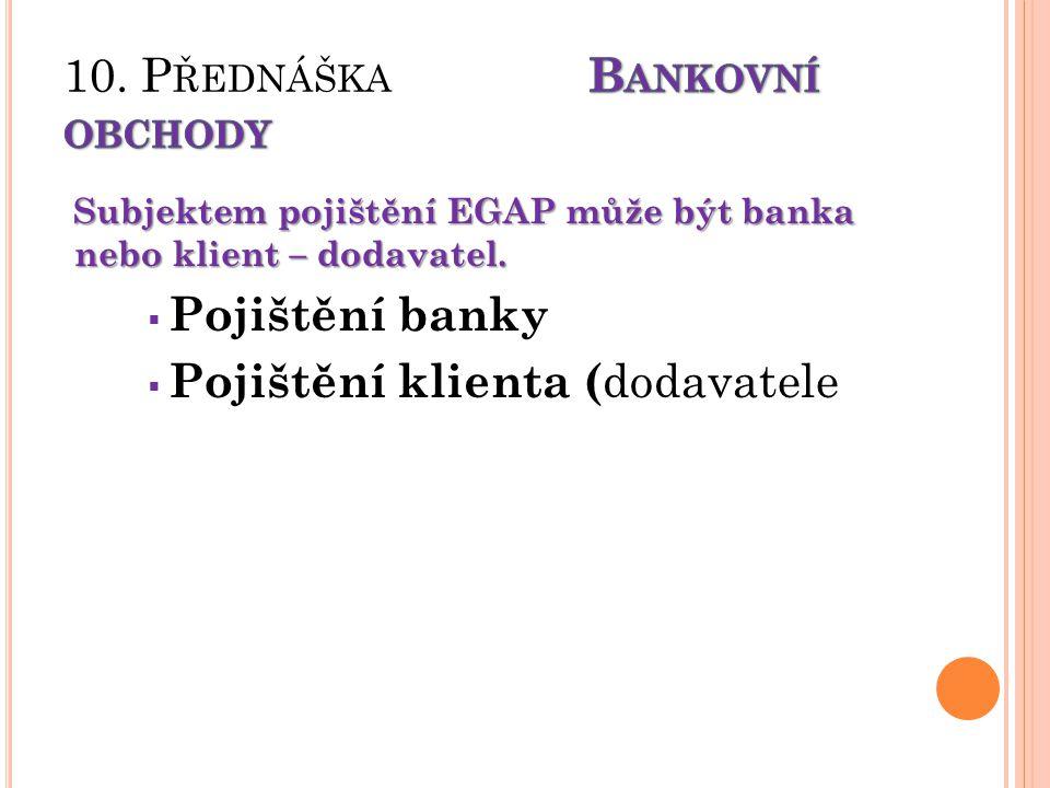 Subjektem pojištění EGAP může být banka nebo klient – dodavatel.  Pojištění banky  Pojištění klienta ( dodavatele