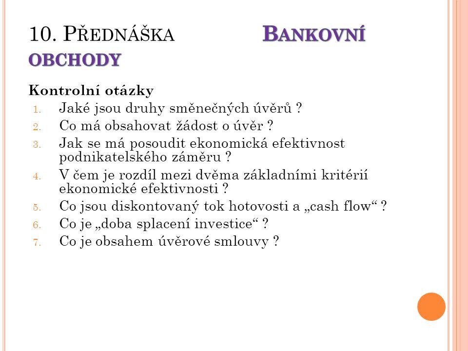 Kontrolní otázky 1. Jaké jsou druhy směnečných úvěrů ? 2. Co má obsahovat žádost o úvěr ? 3. Jak se má posoudit ekonomická efektivnost podnikatelského