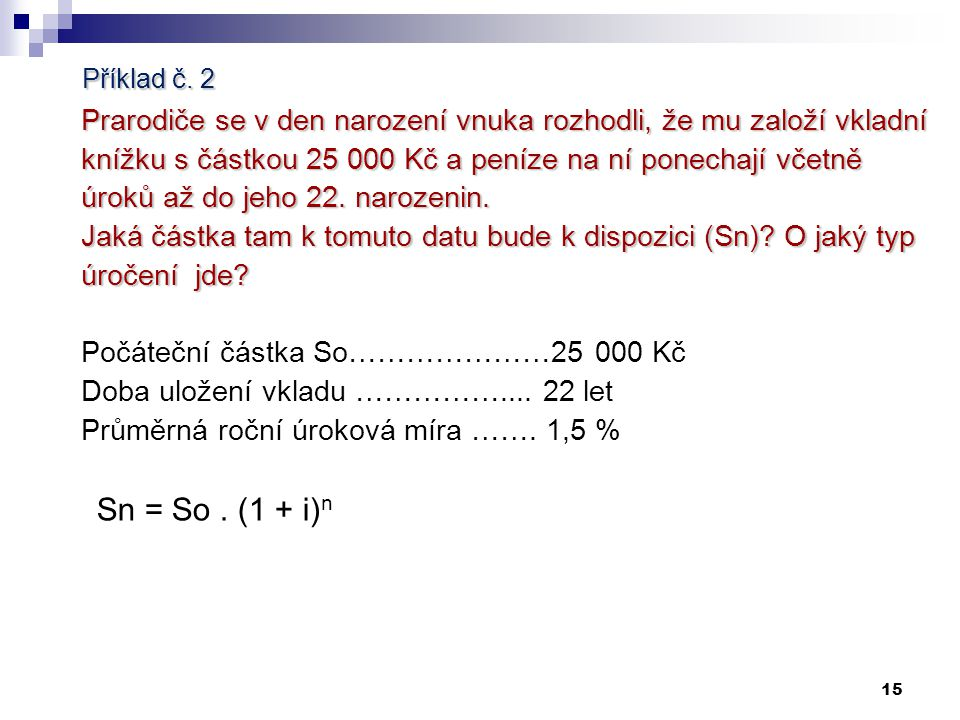 Příklad č.1.Odkup směnky před její splatností Směnka o hodnotě (S) …….