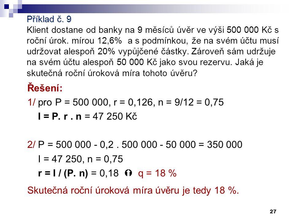 26 Příklad č. 8 Prioritní akcie českého koncernu s dividendou v zaručené výši 4,65 % z nominální hodnoty 1000 Kč byla zakoupena za tržní cenu 619 Kč.