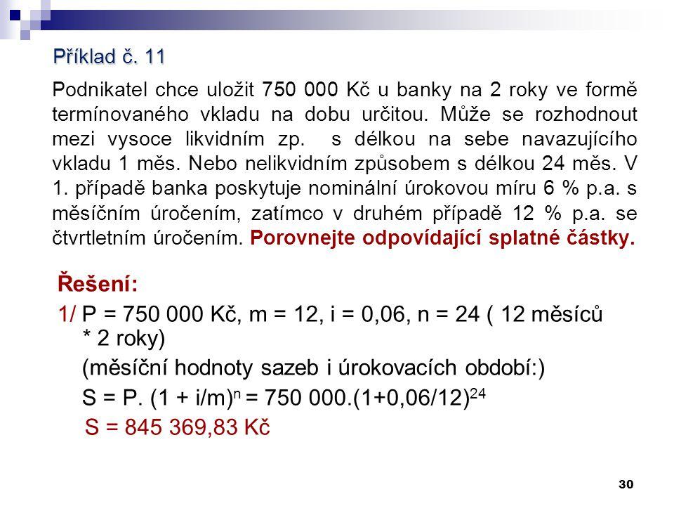 29 Poznámka: Rozdíl mezi časovým vyjádřením úrokové míry a frekvencí připisování úroků (úrokové období): Př: i = 12 % p.a.