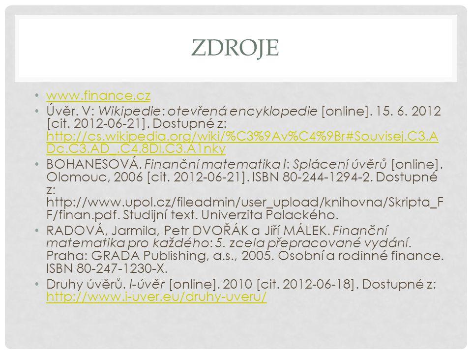 ZDROJE www.finance.cz Úvěr. V: Wikipedie: otevřená encyklopedie [online]. 15. 6. 2012 [cit. 2012-06-21]. Dostupné z: http://cs.wikipedia.org/wiki/%C3%