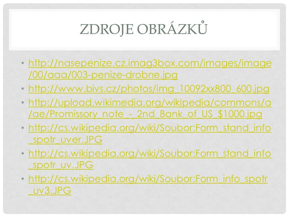 ZDROJE OBRÁZKŮ http://nasepenize.cz.imag3box.com/images/image /00/aaa/003-penize-drobne.jpg http://nasepenize.cz.imag3box.com/images/image /00/aaa/003