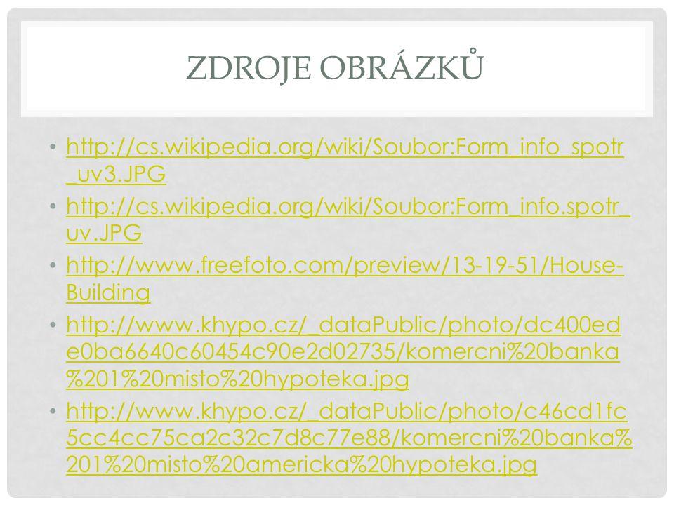 ZDROJE OBRÁZKŮ http://cs.wikipedia.org/wiki/Soubor:Form_info_spotr _uv3.JPG http://cs.wikipedia.org/wiki/Soubor:Form_info_spotr _uv3.JPG http://cs.wik