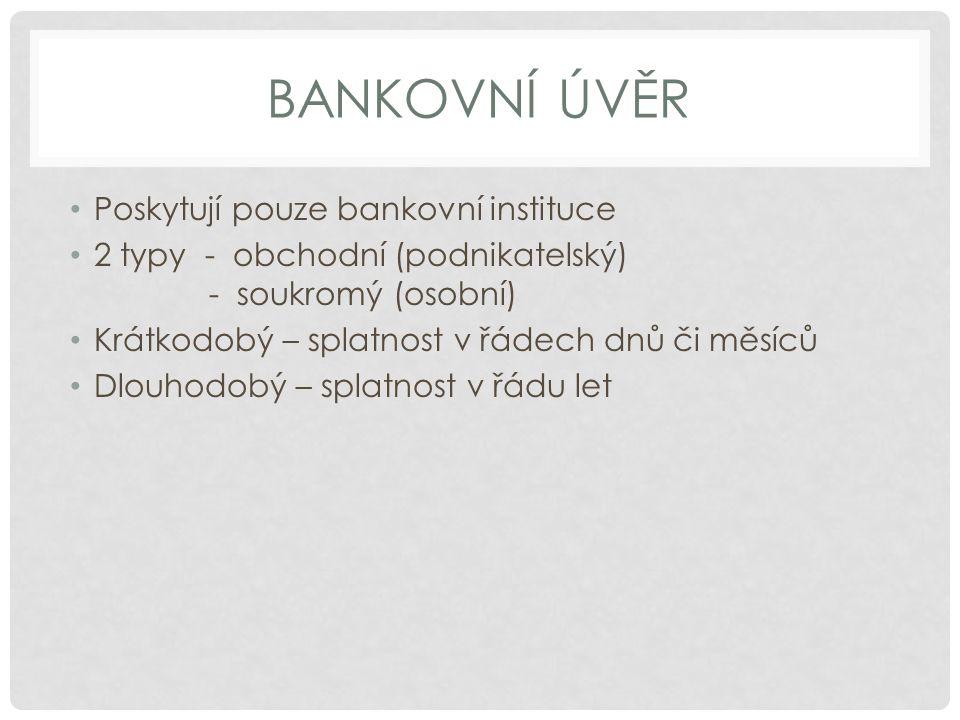 BANKOVNÍ ÚVĚR Poskytují pouze bankovní instituce 2 typy - obchodní (podnikatelský) - soukromý (osobní) Krátkodobý – splatnost v řádech dnů či měsíců D