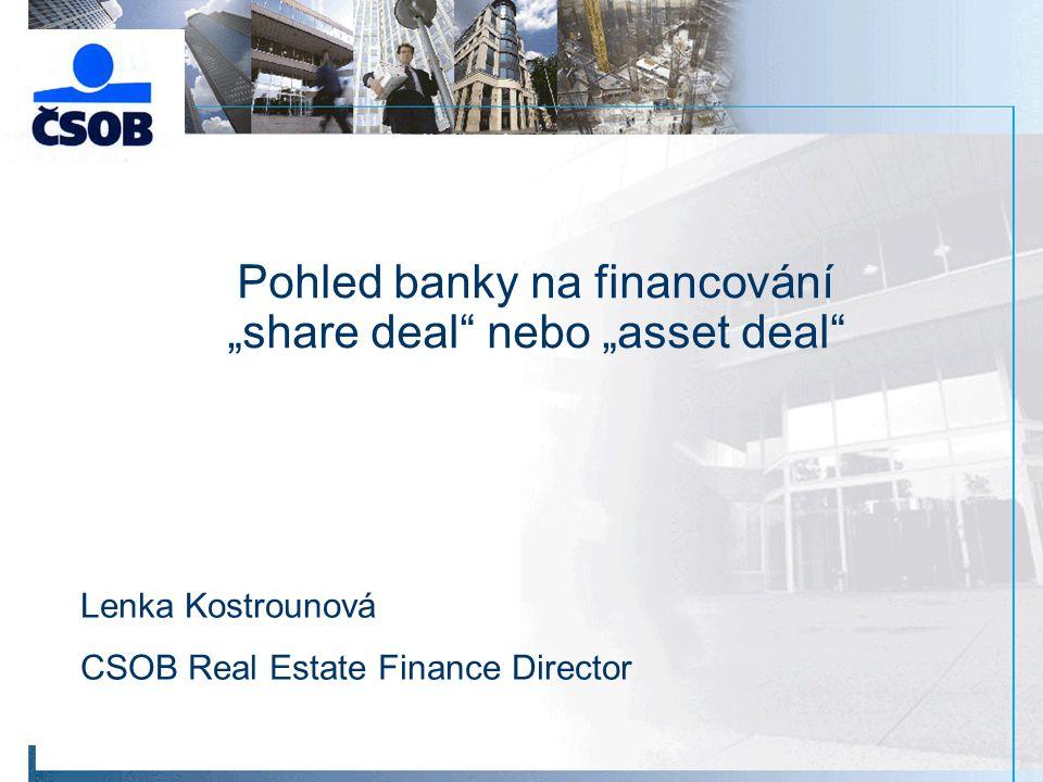 """Pohled banky na financování """"share deal"""" nebo """"asset deal"""" Lenka Kostrounová CSOB Real Estate Finance Director"""