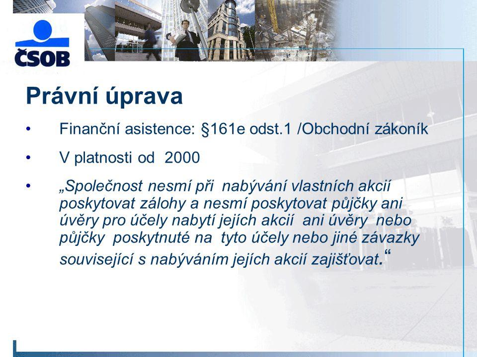 """Právní úprava Finanční asistence: §161e odst.1 /Obchodní zákoník V platnosti od 2000 """"Společnost nesmí při nabývání vlastních akcií poskytovat zálohy"""