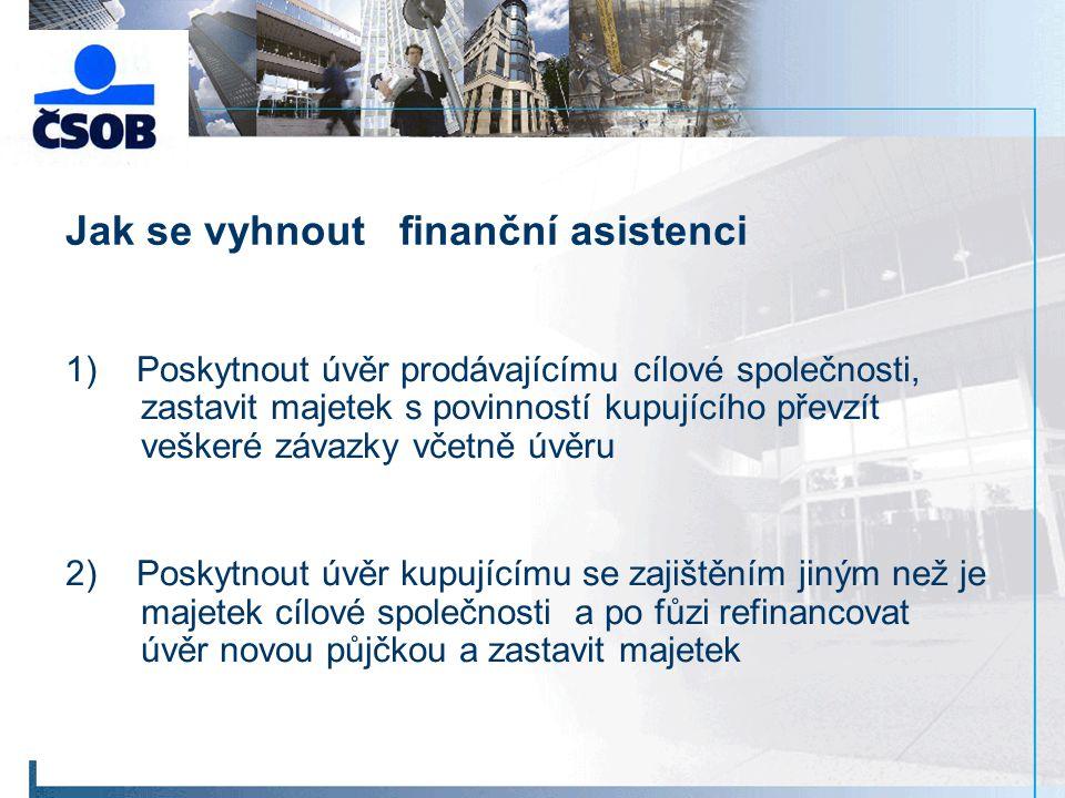 Jak se vyhnout finanční asistenci 1) Poskytnout úvěr prodávajícímu cílové společnosti, zastavit majetek s povinností kupujícího převzít veškeré závazk