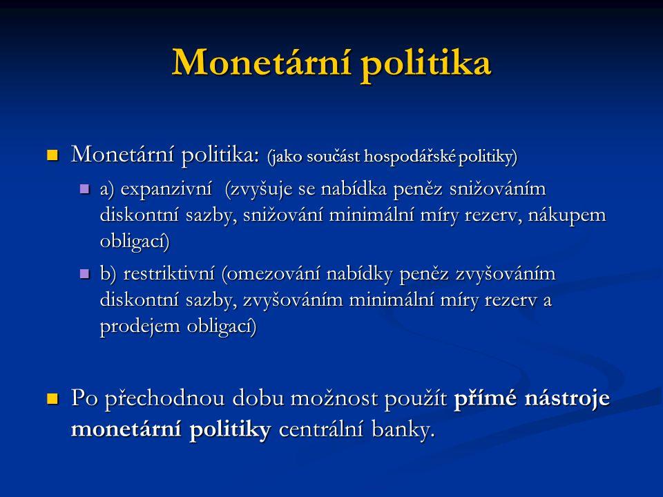 Monetární politika Monetární politika: (jako součást hospodářské politiky) Monetární politika: (jako součást hospodářské politiky) a) expanzivní (zvyš
