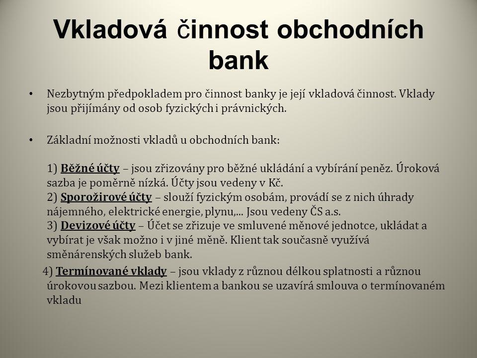 Vkladová činnost obchodních bank Nezbytným předpokladem pro činnost banky je její vkladová činnost.