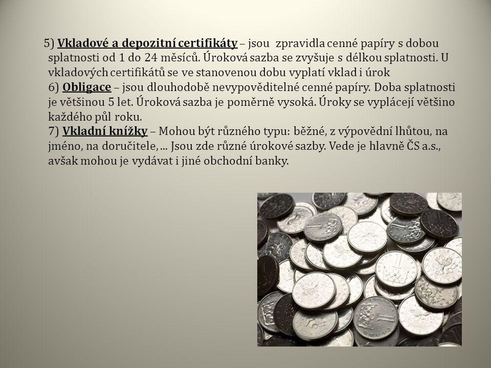 5) Vkladové a depozitní certifikáty – jsou zpravidla cenné papíry s dobou splatnosti od 1 do 24 měsíců.