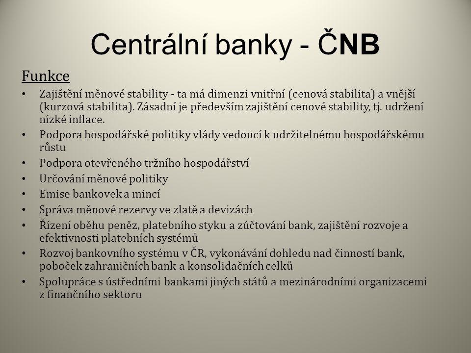 Centrální banky - ČNB Funkce Zajištění měnové stability - ta má dimenzi vnitřní (cenová stabilita) a vnější (kurzová stabilita).
