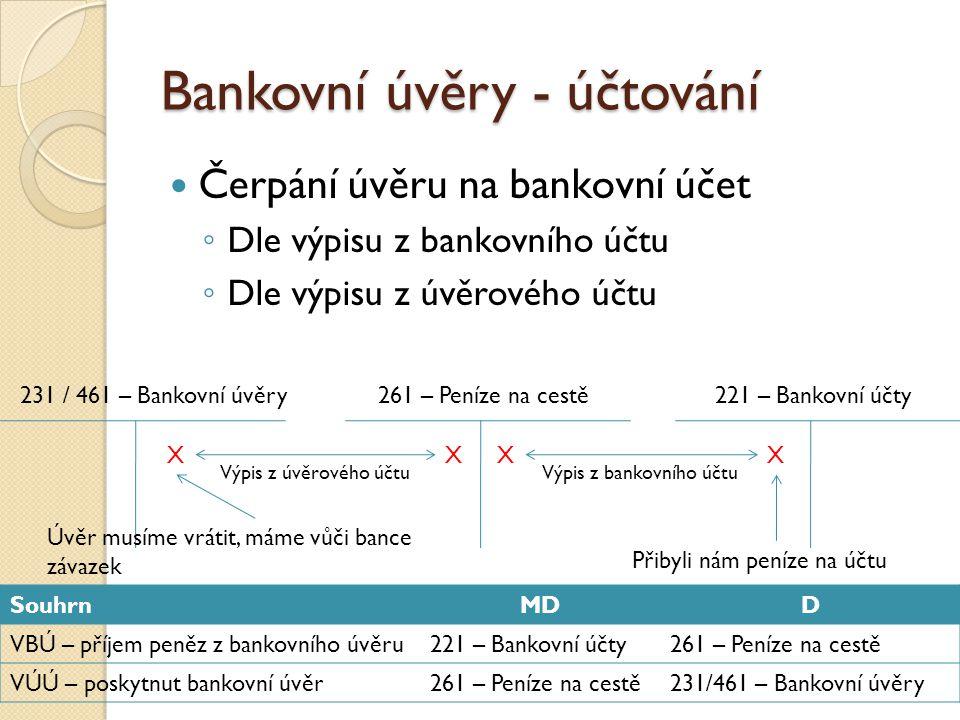 Bankovní úvěry - účtování Čerpání úvěru na bankovní účet ◦ Dle výpisu z bankovního účtu ◦ Dle výpisu z úvěrového účtu 231 / 461 – Bankovní úvěry Výpis