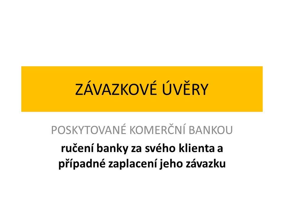ZÁVAZKOVÉ ÚVĚRY POSKYTOVANÉ KOMERČNÍ BANKOU ručení banky za svého klienta a případné zaplacení jeho závazku