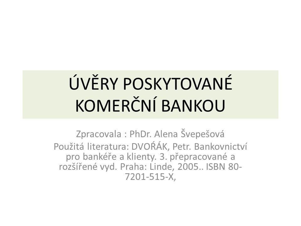 ÚVĚRY POSKYTOVANÉ KOMERČNÍ BANKOU Zpracovala : PhDr.