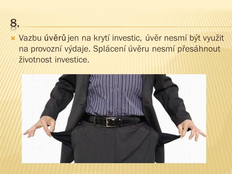  Vazbu úvěrů jen na krytí investic, úvěr nesmí být využit na provozní výdaje. Splácení úvěru nesmí přesáhnout životnost investice.