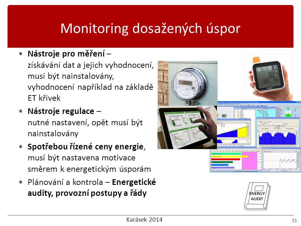Karásek 2014 Monitoring dosažených úspor 15 Nástroje pro měření – získávání dat a jejich vyhodnocení, musí být nainstalovány, vyhodnocení například na