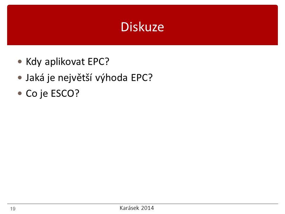 Karásek 2014 Diskuze Kdy aplikovat EPC? Jaká je největší výhoda EPC? Co je ESCO? 19