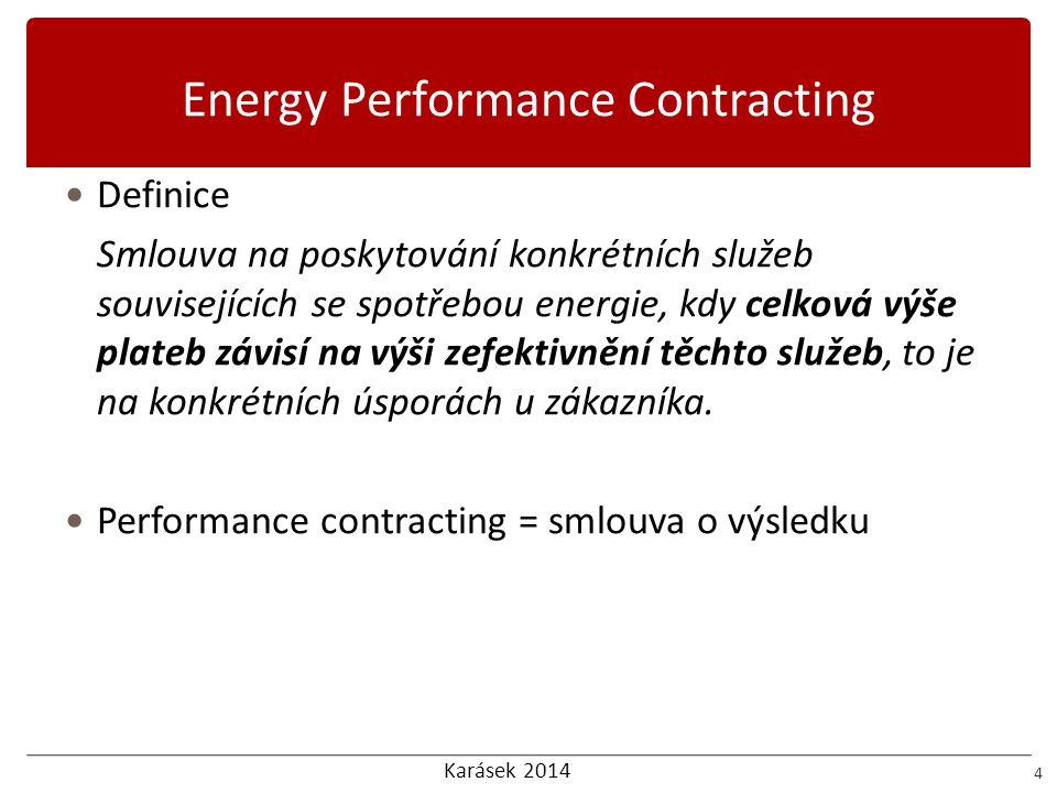 Karásek 2014 Energy Performance Contracting 4 Definice Smlouva na poskytování konkrétních služeb souvisejících se spotřebou energie, kdy celková výše