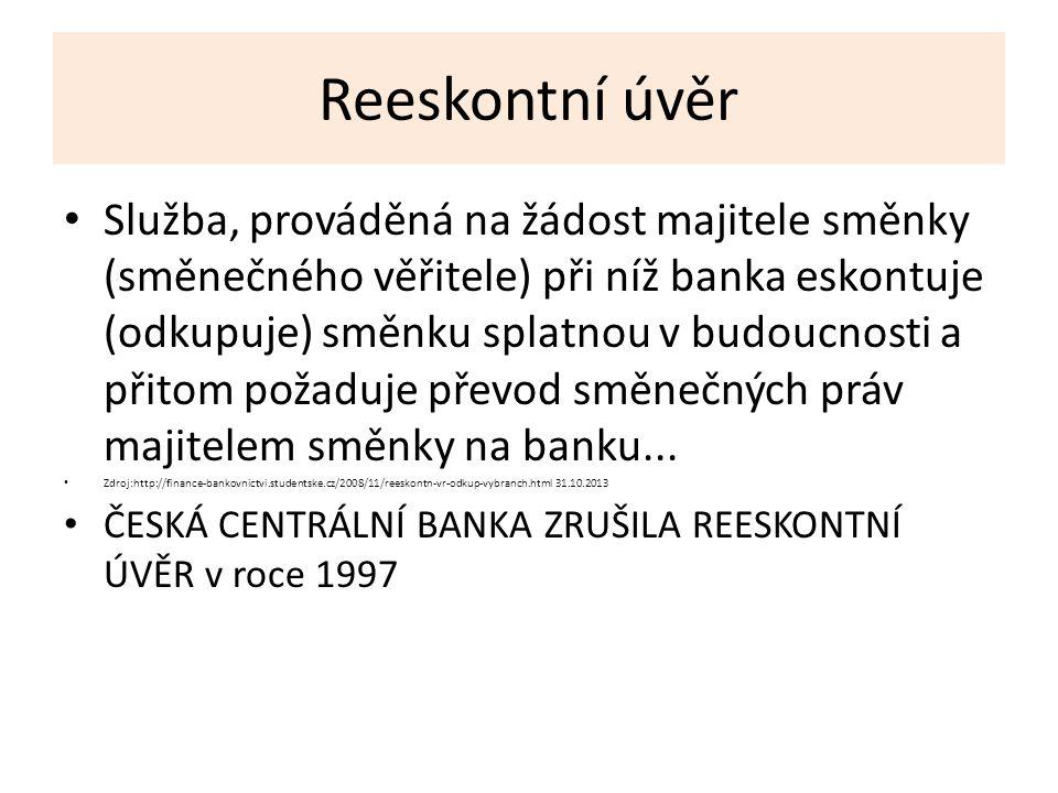 Reeskontní úvěr Služba, prováděná na žádost majitele směnky (směnečného věřitele) při níž banka eskontuje (odkupuje) směnku splatnou v budoucnosti a přitom požaduje převod směnečných práv majitelem směnky na banku...