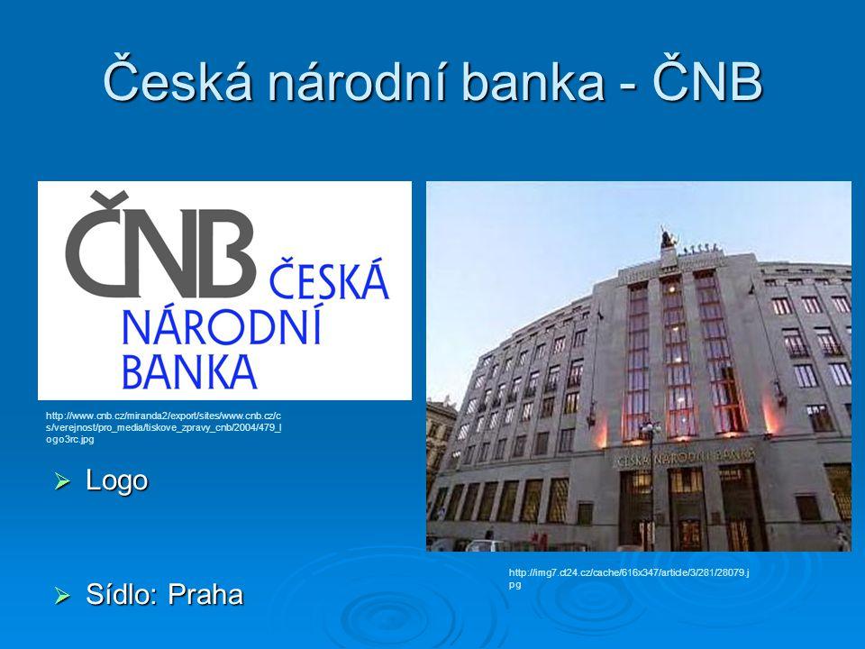 Česká národní banka - ČNB  Logo  Sídlo: Praha http://www.cnb.cz/miranda2/export/sites/www.cnb.cz/c s/verejnost/pro_media/tiskove_zpravy_cnb/2004/479