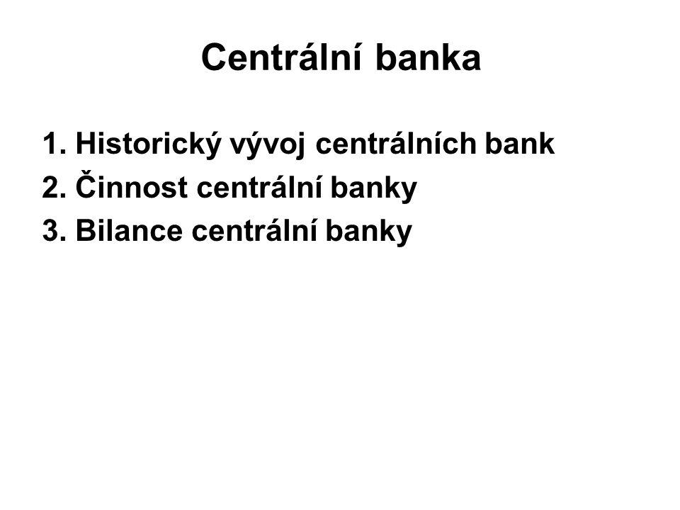 Centrální banka 1.Historický vývoj centrálních bank 2.