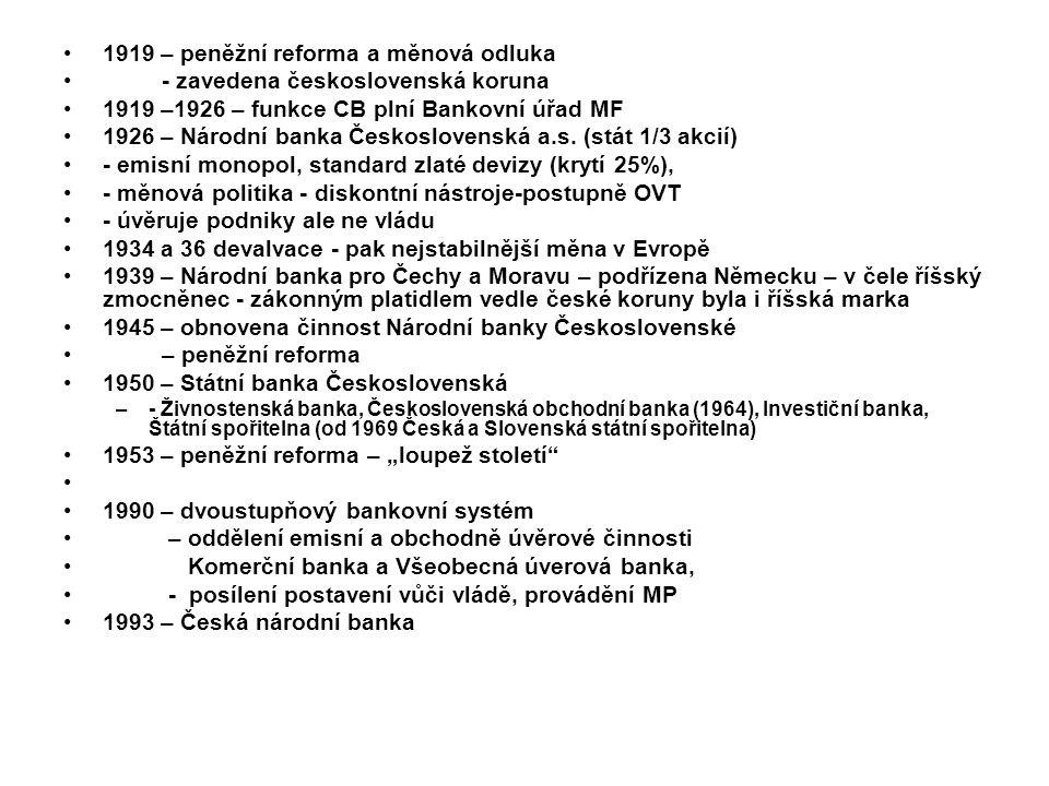 1919 – peněžní reforma a měnová odluka - zavedena československá koruna 1919 –1926 – funkce CB plní Bankovní úřad MF 1926 – Národní banka Československá a.s.