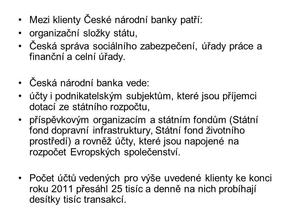 Mezi klienty České národní banky patří: organizační složky státu, Česká správa sociálního zabezpečení, úřady práce a finanční a celní úřady.
