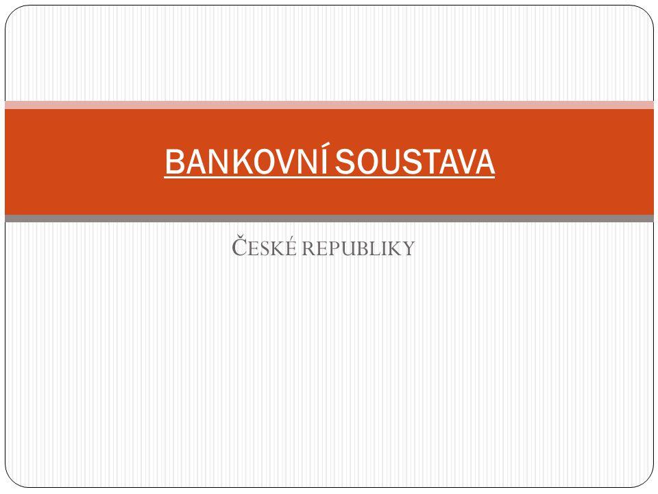 BANKOVNÍ SOUSTAVA ČR v tržních ekonomikách existuje zpravidla dvoustupňová bankovní soustava: 1.