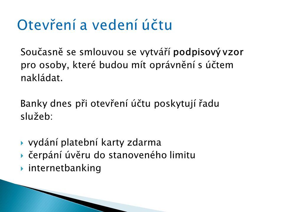 Současně se smlouvou se vytváří podpisový vzor pro osoby, které budou mít oprávnění s účtem nakládat.