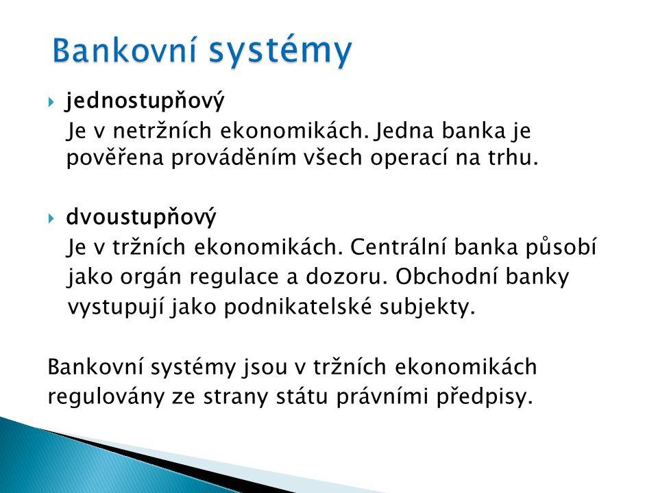  je dvoustupňová  jeden stupeň tvoří ČNB, která působí jako ústřední banka státu  druhý stupeň tvoří všechny obchodní banky, které vykonávají obchodní činnost