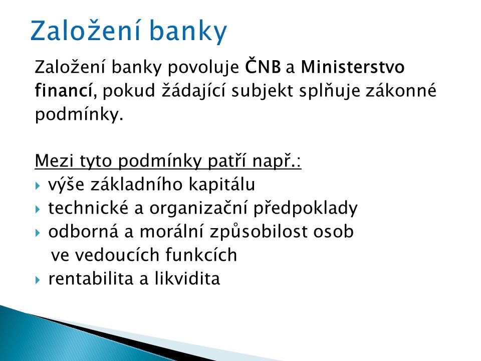 Založení banky povoluje ČNB a Ministerstvo financí, pokud žádající subjekt splňuje zákonné podmínky.