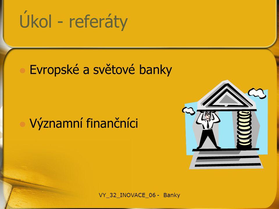Úkol - referáty Evropské a světové banky Významní finančníci VY_32_INOVACE_06 - Banky
