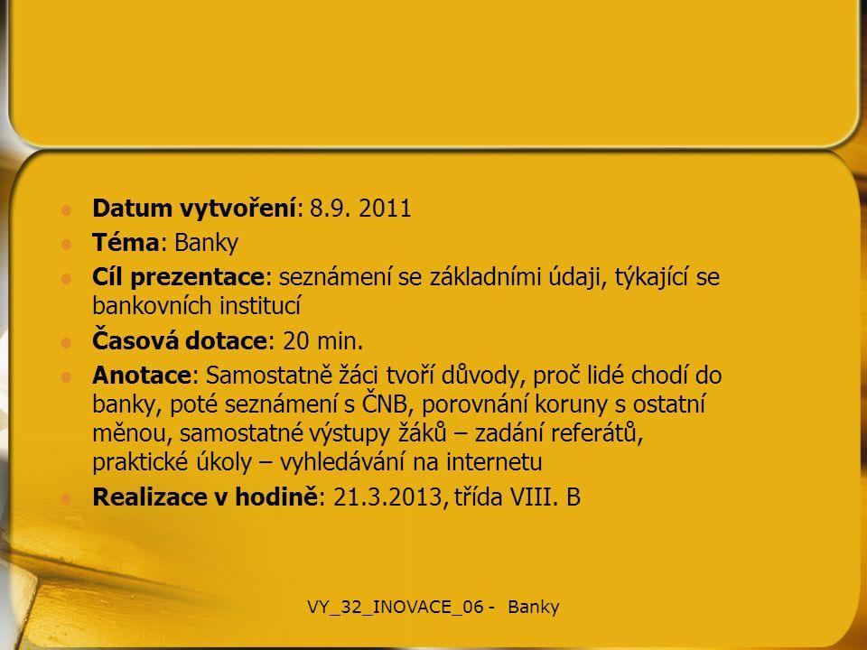 Datum vytvoření: 8.9. 2011 Téma: Banky Cíl prezentace: seznámení se základními údaji, týkající se bankovních institucí Časová dotace: 20 min. Anotace: