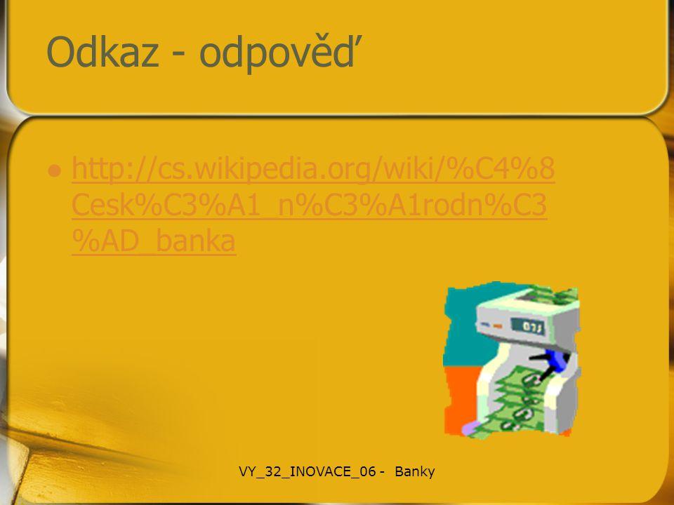 Odkaz - odpověď http://cs.wikipedia.org/wiki/%C4%8 Cesk%C3%A1_n%C3%A1rodn%C3 %AD_banka http://cs.wikipedia.org/wiki/%C4%8 Cesk%C3%A1_n%C3%A1rodn%C3 %A