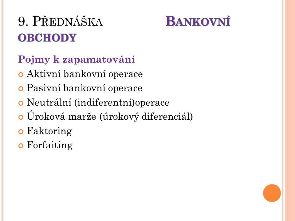 Pojmy k zapamatování Aktivní bankovní operace Pasivní bankovní operace Neutrální (indiferentní)operace Úroková marže (úrokový diferenciál) Faktoring F