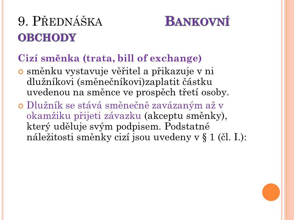 Cizí směnka (trata, bill of exchange) směnku vystavuje věřitel a přikazuje v ni dlužníkovi (směnečníkovi)zaplatit částku uvedenou na směnce ve prospěc